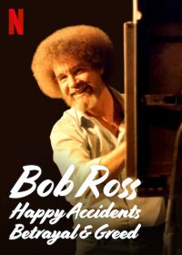 Bob Ross: Happy Accidents, Betrayal & Greed (2021) บ็อบ รอสส์: อุบัติเหตุแห่งสุข การทรยศ และความโลภ